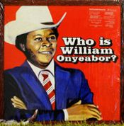 World Psychedelic Classics – 5: Who Is William Onyeabor?