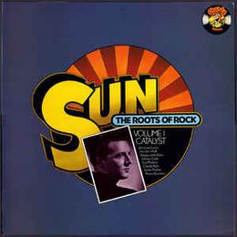 Sun: The Roots Of Rock: Volume 1: Catalyst