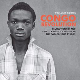 Congo Revolution (Revolutionary And Evolutionary Sounds From The Two Congos 1955-62)