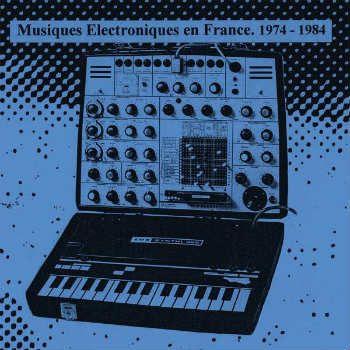 Musiques Electroniques en France Volume 1