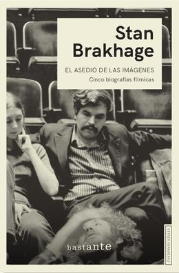 El asedio de las imágenes. Cinco biografías fílmicas - Stan Brakhage