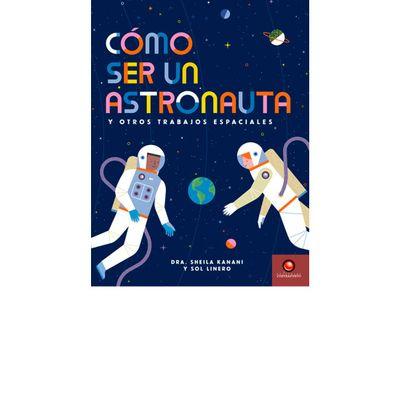 Como ser un astronauta y otros trabajos espaciales