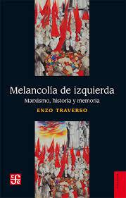 MELANCOLIA DE IZQUIERDA. MARXISMO, HISTORIA Y MEMORIA