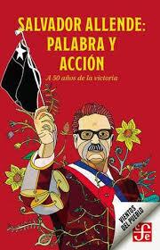 SALVADOR ALLENDE: PALABRA Y ACCION. A 50 AÑOS DE LA VICTORIA