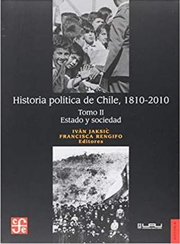 HISTORIA POLITICA DE CHILE, 1810- 2010. TOMO II ESTADO Y SOCIEDAD