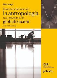 TRAVESIAS Y FICCIONES DE LA ANTROPOLOGIA EN EL CONTEXTO DE LA GLOBALIZACION
