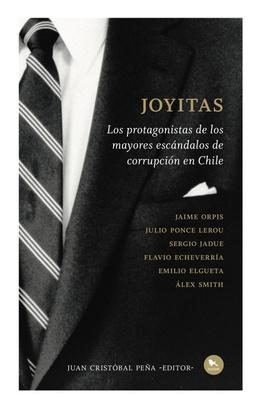 JOYITAS. LOS PROTAGONISTAS DE LOS MAYORES ESCANDALOS DE CORRUPCION EN CHILE