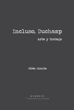 INCLUSO, DUCHAMP. ARTE Y TRABAJO