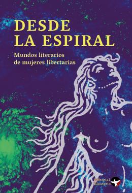 DESDE LA ESPIRAL. MUNDOS LITERARIOS DE MUJERES LIBERTARIAS