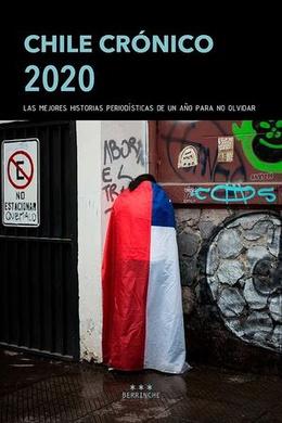 CHILE CRONICO 2020. LAS MEJORES HISTORIAS PERIODISTICAS DE UN AÑO PARA NO OLVIDAR