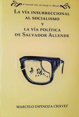 VIA INSURRECCIONAL AL SOCIALISMO Y LA VIA POLITICA DE SALVADOR ALLENDE, LA