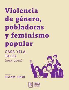 VIOLENCIA DE GENERO, POBLADORAS Y FEMINISMO POPULAR. CASA YELA, TALCA (1964-2010)