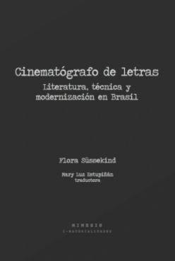CINEMATOGRAFO DE LETRAS. LITERATURA, TECNICA Y MODERNIZACION EN BRASIL