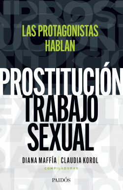 PROSTITUCION/TRABAJO SEXUAL: LAS PROTAGONISTAS HABLAN