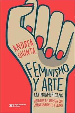 FEMINISMO Y ARTE LATINOAMERICANO: HISTORIAS DE ARTISTAS QUE EMANCIPARON EL CUERPO (4ED)