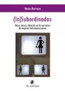 (IN)SUBORDINADAS. RAZA, CLASE Y FILIACION EN LA NARRATIVA DE MUJERES L