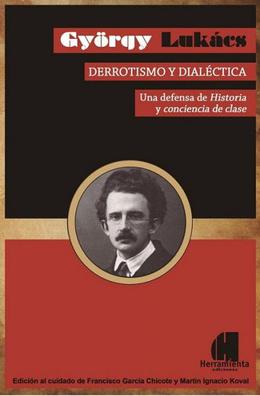 DERROTISMO Y DIALECTICA. UNA DEFENSA DE HISTORIA Y CONCIENCIA DE CLASE