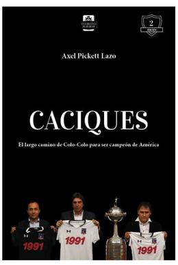 CACIQUES. EL LARGO CAMINO DE COLO-COLO PARA SER CAMPEON DE AMERICA