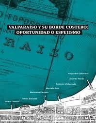 VALPARAISO Y SU BORDE COSTERO: OPORTUNIDAD O ESPEJISMO