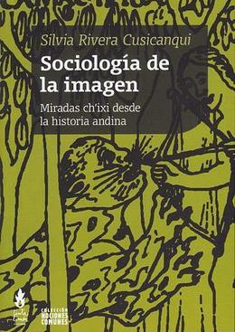 SOCIOLOGIA DE LA IMAGEN. MIRADAS CH'IXI DESDE LA HISTORIA ANDINA