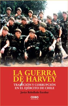 GUERRA DE HARVEY. TRADICION Y CORRUPCION EN EL EJERCITO DE CHILE, LA