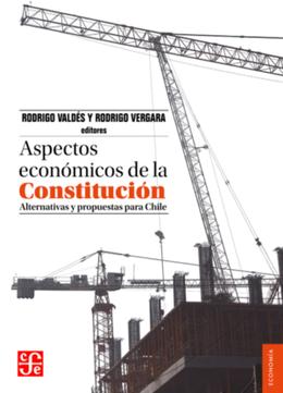 ASPECTOS ECONOMICOS DE LA CONSTITUCION. ALTERNATIVAS Y PROPUESTAS PARA CHILE