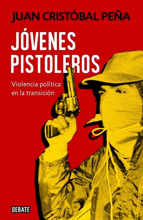 JOVENES PISTOLEROS. VIOLENCIA POLITICA EN LA TRANSICION - JOVENES PISTOLEROS. VIOLENCIA POLITICA EN LA TRANSICION