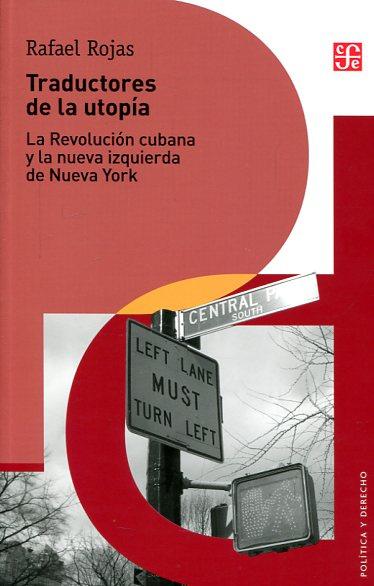TRADUCTORES DE LA UTOPIA. LA REVOLUCION CUBANA Y LA NUEVA IZQUIERDA DE NUEVA YORK - TRADUCTORES DE LA UTOPIA. LA REVOLUCION CUBANA Y LA NUEVA IZQUIERDA DE NUEVA YORK