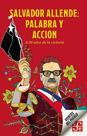 SALVADOR ALLENDE: PALABRA Y ACCION. A 50 AÑOS DE LA VICTORIA - SALVADOR ALLENDE: PALABRA Y ACCION. A 50 AÑOS DE LA VICTORIA