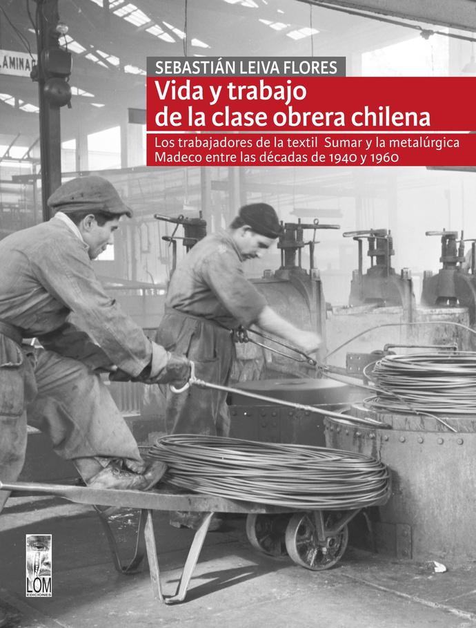 VIDA Y TRABAJO DE LA CLASE OBRERA CHILENA  - VIDA Y TRABAJO DE LA CLASE OBRERA CHILENA