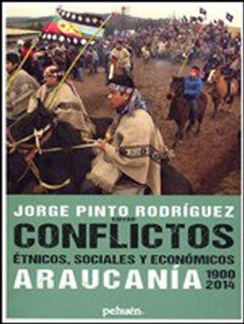 CONFLICTOS ETNICOS, SOCIALES Y ECONOMICOS. ARAUCANIA 1900-2014 - 9789562362849.jpg