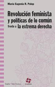 REVOLUCION FEMINISTA Y POLITICAS DE LO COMUN FRENTE A LA EXTREMA DERECHA - 9788498888829.jpg