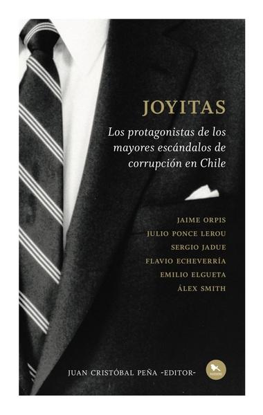 JOYITAS. LOS PROTAGONISTAS DE LOS MAYORES ESCANDALOS DE CORRUPCION EN CHILE - JOYITAS.jpg