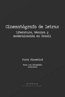 CINEMATOGRAFO DE LETRAS. LITERATURA, TECNICA Y MODERNIZACION EN BRASIL - cinematografo.jpg