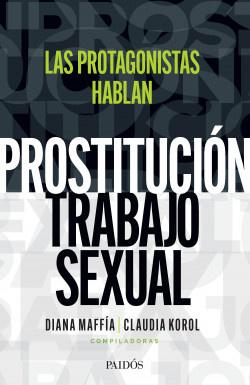 PROSTITUCION/TRABAJO SEXUAL: LAS PROTAGONISTAS HABLAN - 333688_portada_prostituciontrabajo-sexual-hablan-las-protagonistas_claudia-korol_202103181413.jpg