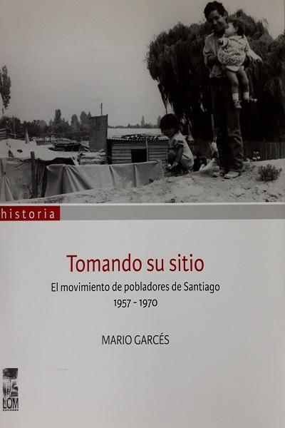 TOMANDO SU SITIO. EL MOVIMIENTO DE POBLADORES DE SANTIAGO 1957-1970 - tomando su sitio.jpg
