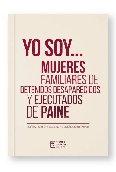 YO SOY... MUJERES FAMILIARES DE DETENIDOS DESAPARECIDOS Y EJECUTADOS DE PAINE - 0839228c59b44c9debecc5d371f4cc17.jpeg