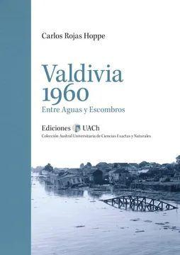 VALDIVIA 1960. ENTRE AGUS Y ESCOMBROS - 978956390060.jpeg