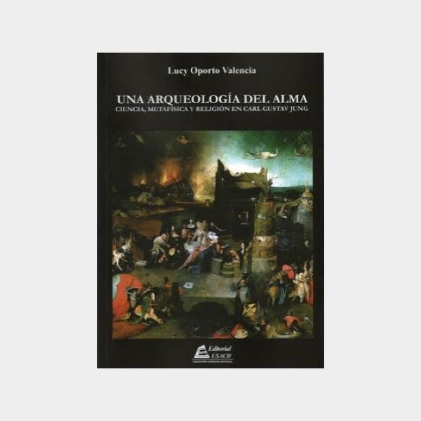 UNA ARQUEOLOGIA DEL ALMA. CIENCIA, METAFISICA Y RELIGION EN CARL GUSTA - 9789563031409.jpeg