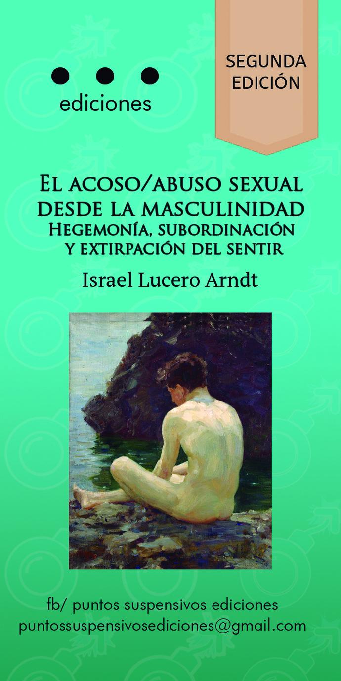 ACOSO / ABUSO SEXUAL DESDE LA MASCULINIDAD: HEGEMONIA, SUBORDINACION Y EXTIRPACION DEL SENTIR, EL - 2da.jpg