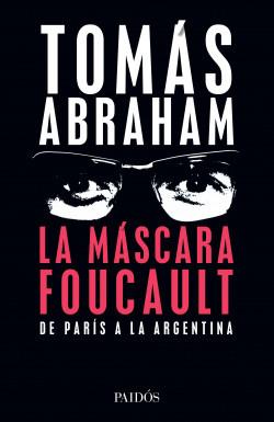 MASCARA FOUCAULT. DE PARIS A LA ARGENTINA - 304750_portada_la-mascara-foucault_tomas-abraham_201907111652.jpg