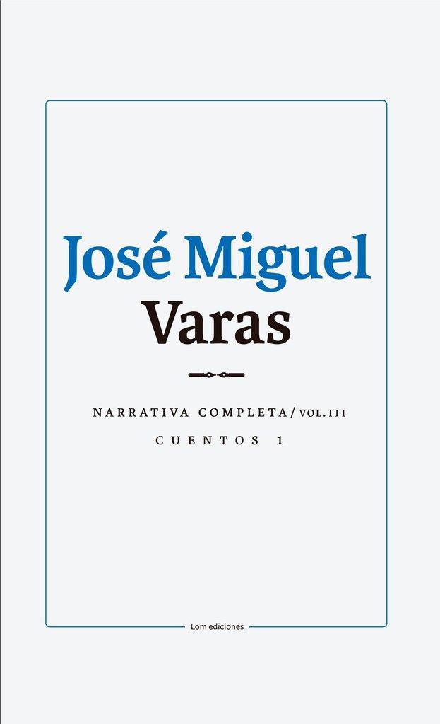 JOSE MIGUEL VARAS. NARRATIVA COMPLETA. CUENTOS 1. VOLUMEN III - Jose-Miguel-Varas-tomo-1_0a5deea7-d0f5-45a6-b862-c118ab34276e_1024x1024.jpg