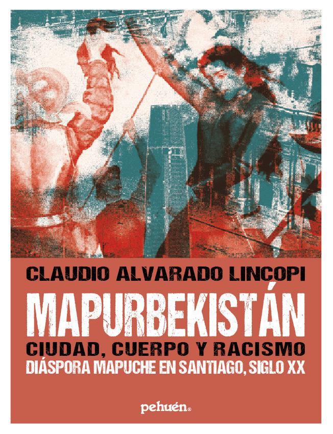 MAPURBEKISTAN, CIUDAD, CUERPO Y RACISMO. DIASPORA MAPUCHE EN SANTIAGO, SIGLO XX - mapurbekistan.jpg